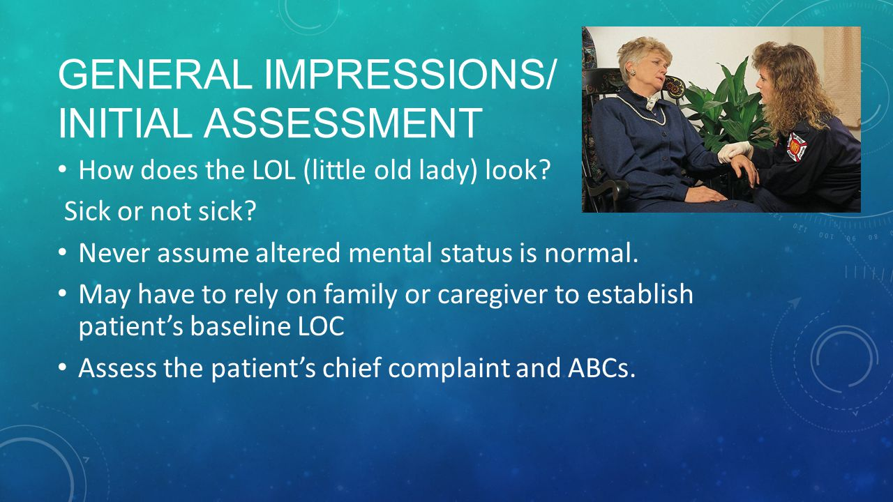 General Impressions/ Initial Assessment