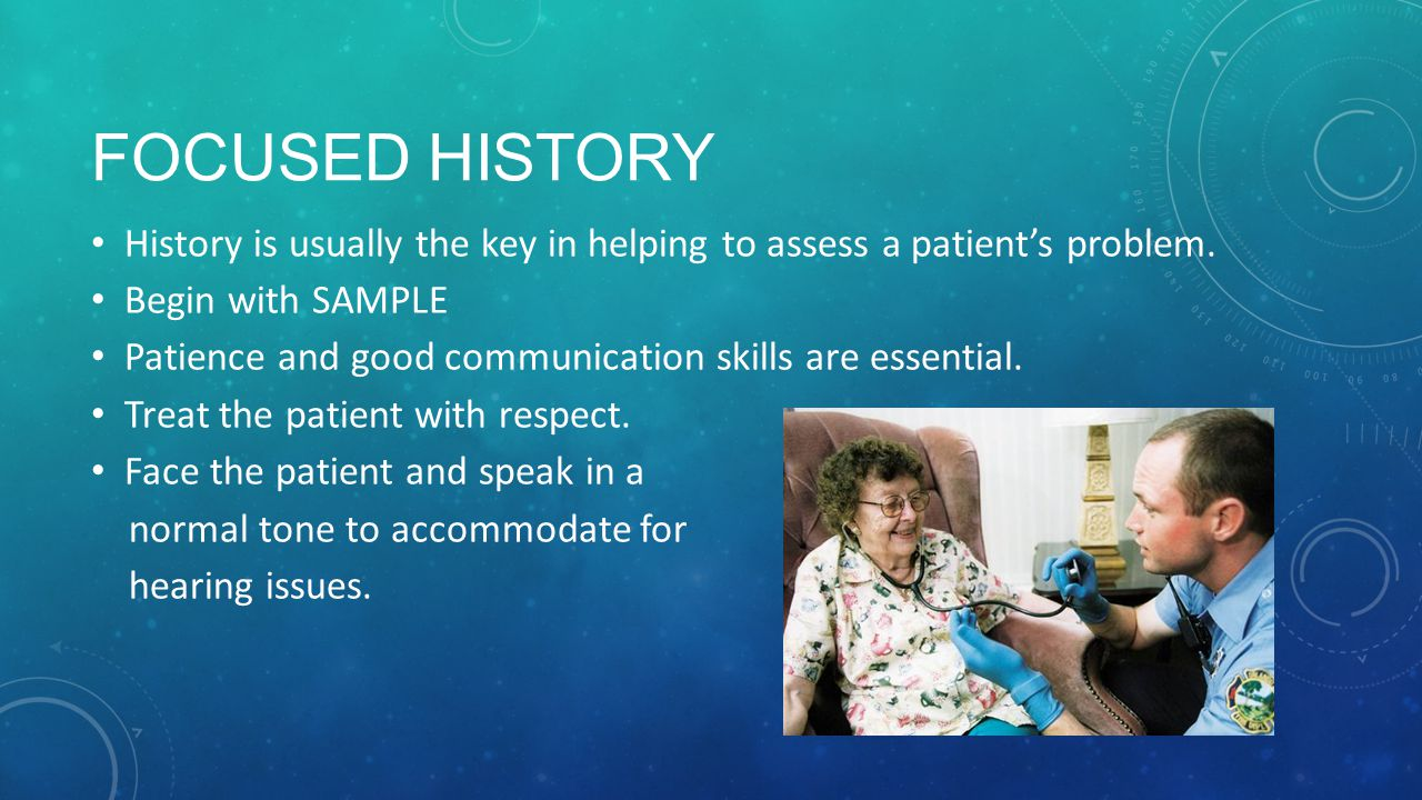 Focused History History is usually the key in helping to assess a patient's problem. Begin with SAMPLE.