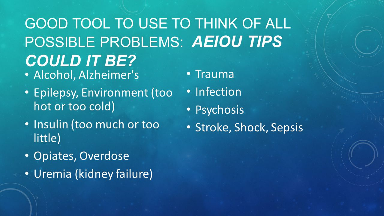 Good tool to use to think of all possible problems: AEIOU TIPS Could it be