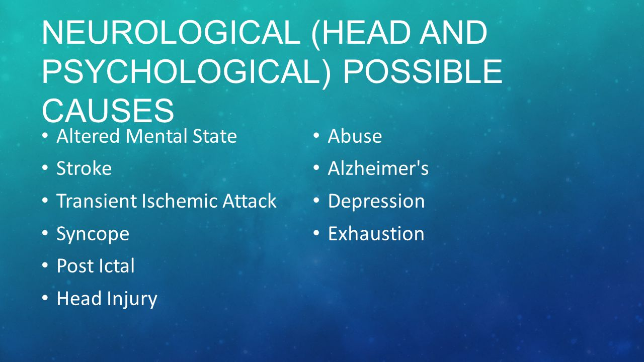 Neurological (head and Psychological) Possible Causes