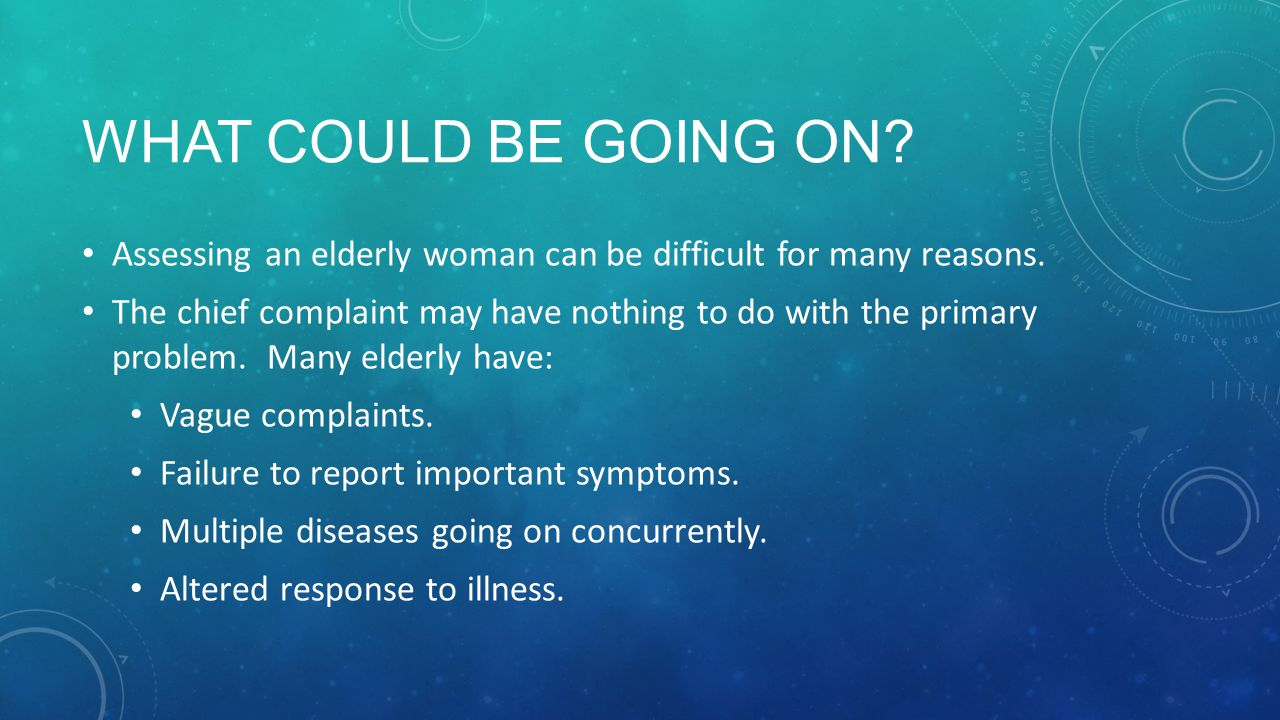 What could be going on Assessing an elderly woman can be difficult for many reasons.