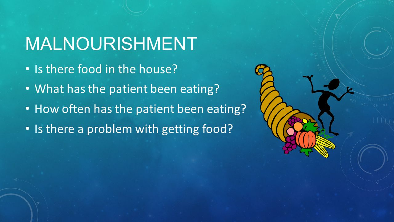 Malnourishment Is there food in the house