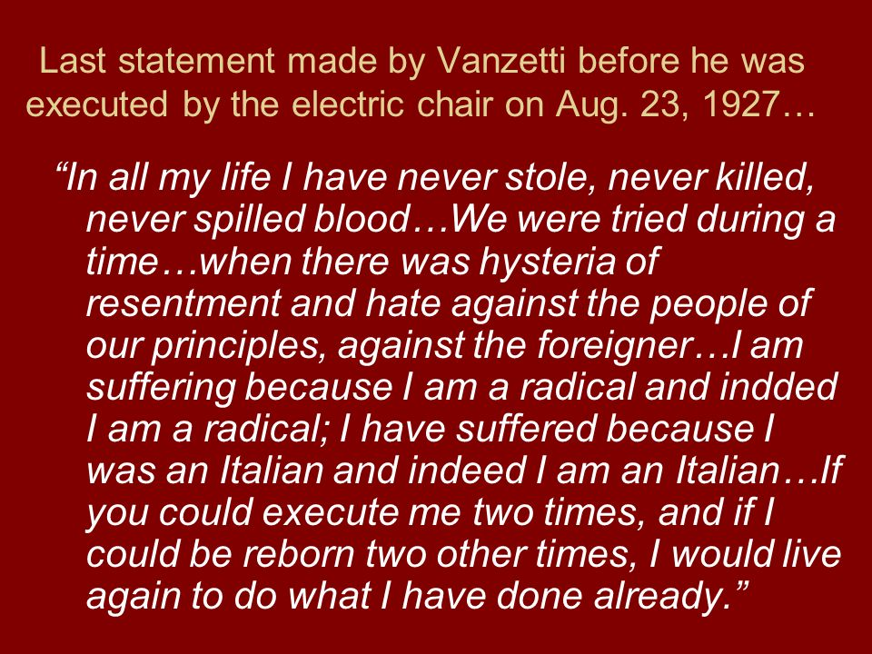 Last statement made by Vanzetti before he was executed by the electric chair on Aug. 23, 1927…