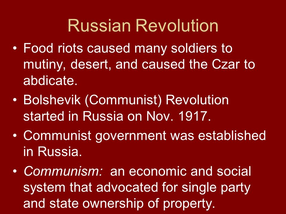 Russian Revolution Food riots caused many soldiers to mutiny, desert, and caused the Czar to abdicate.
