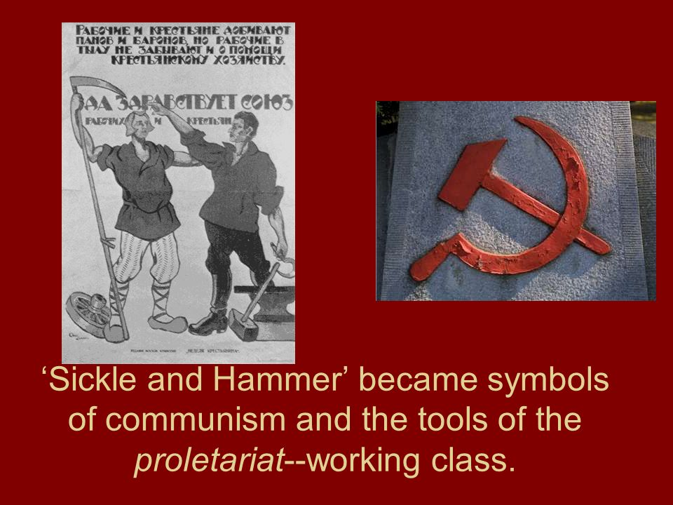 'Sickle and Hammer' became symbols of communism and the tools of the proletariat--working class.