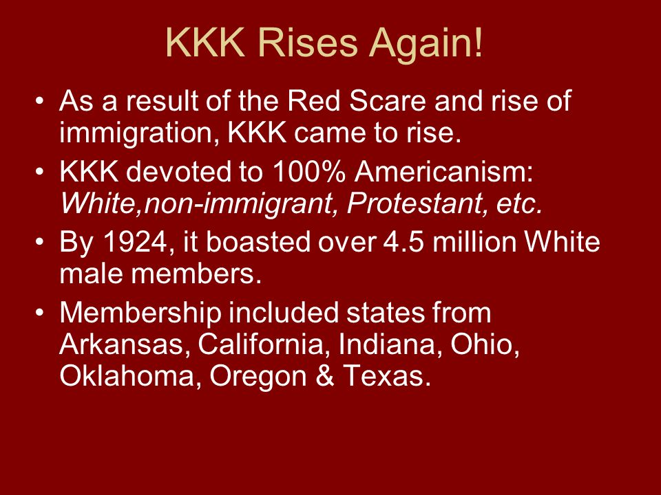 KKK Rises Again! As a result of the Red Scare and rise of immigration, KKK came to rise.
