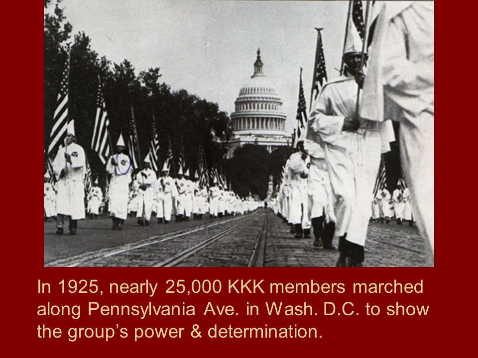 In 1925, nearly 25,000 KKK members marched along Pennsylvania Ave