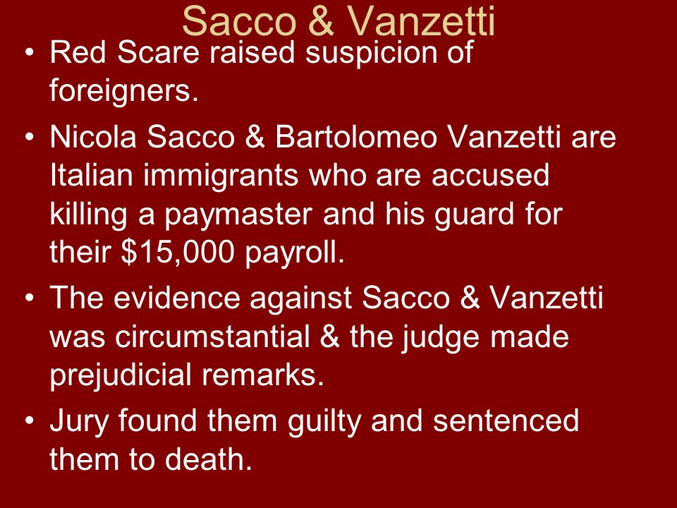 Sacco & Vanzetti Red Scare raised suspicion of foreigners.