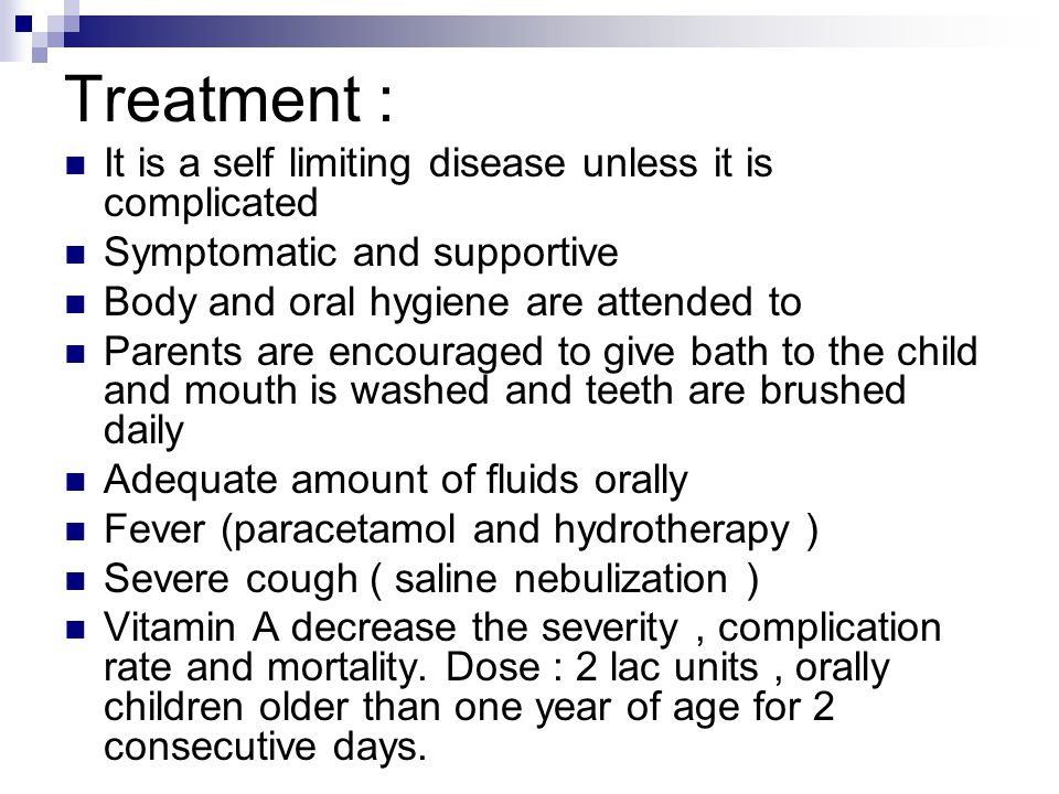 Treatment : It is a self limiting disease unless it is complicated
