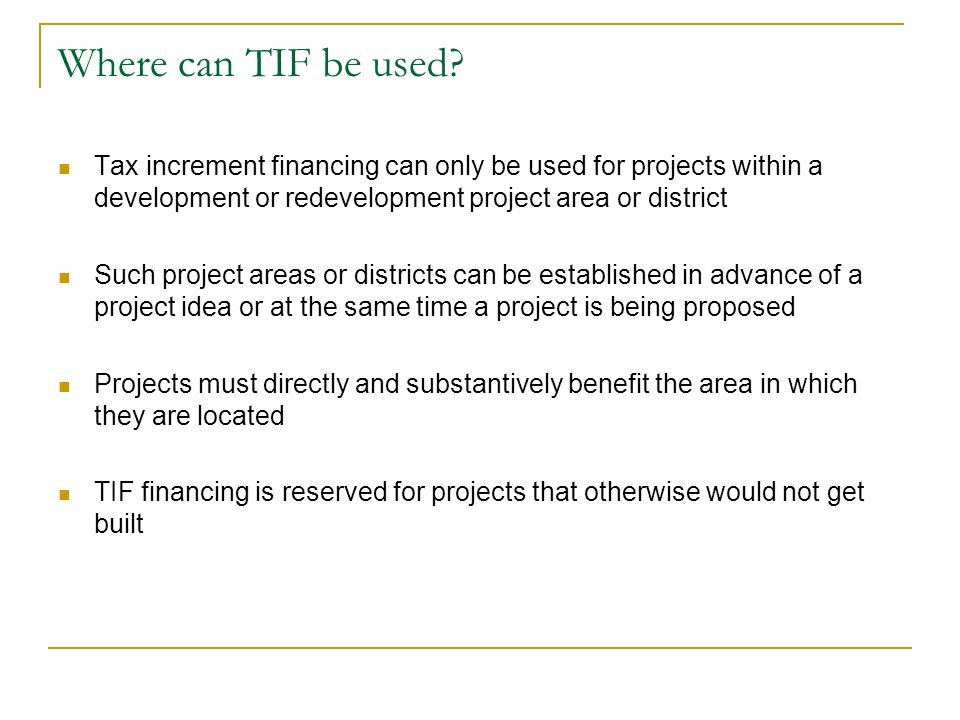 Where can TIF be used Tax increment financing can only be used for projects within a development or redevelopment project area or district.