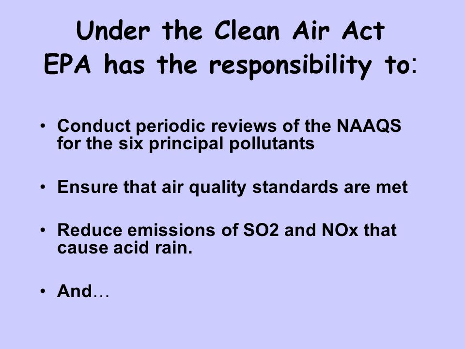Under the Clean Air Act EPA has the responsibility to: