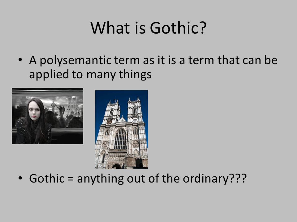 What is Gothic. A polysemantic term as it is a term that can be applied to many things.