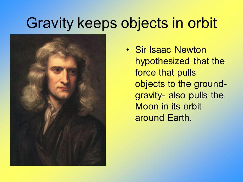 Gravity keeps objects in orbit