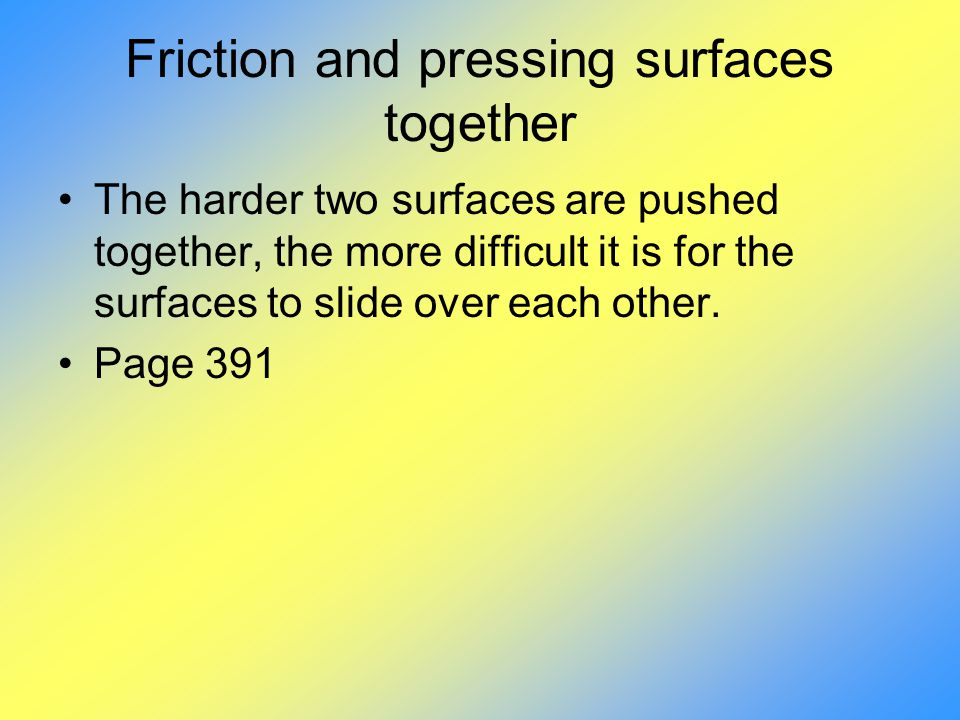 Friction and pressing surfaces together
