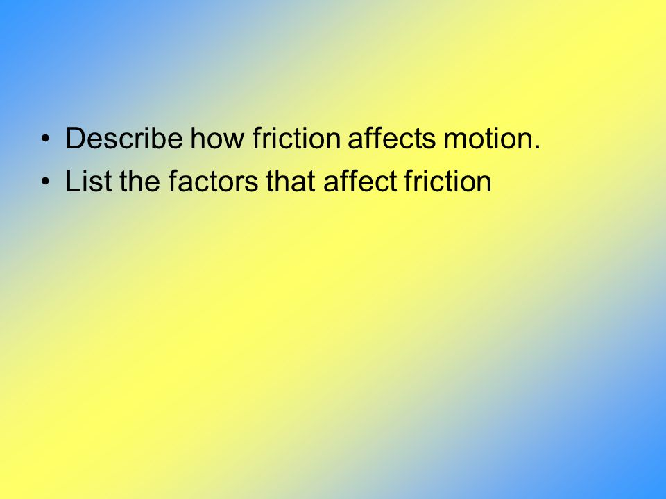 Describe how friction affects motion.