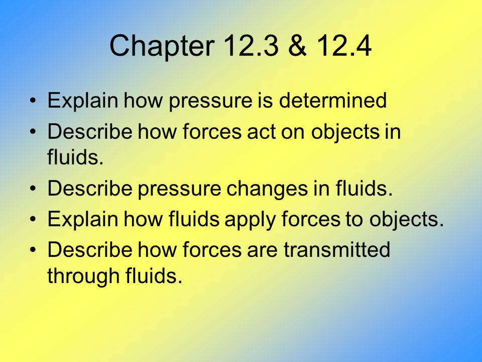 Chapter 12.3 & 12.4 Explain how pressure is determined