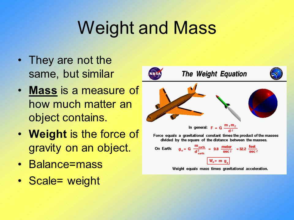 Weight and Mass They are not the same, but similar
