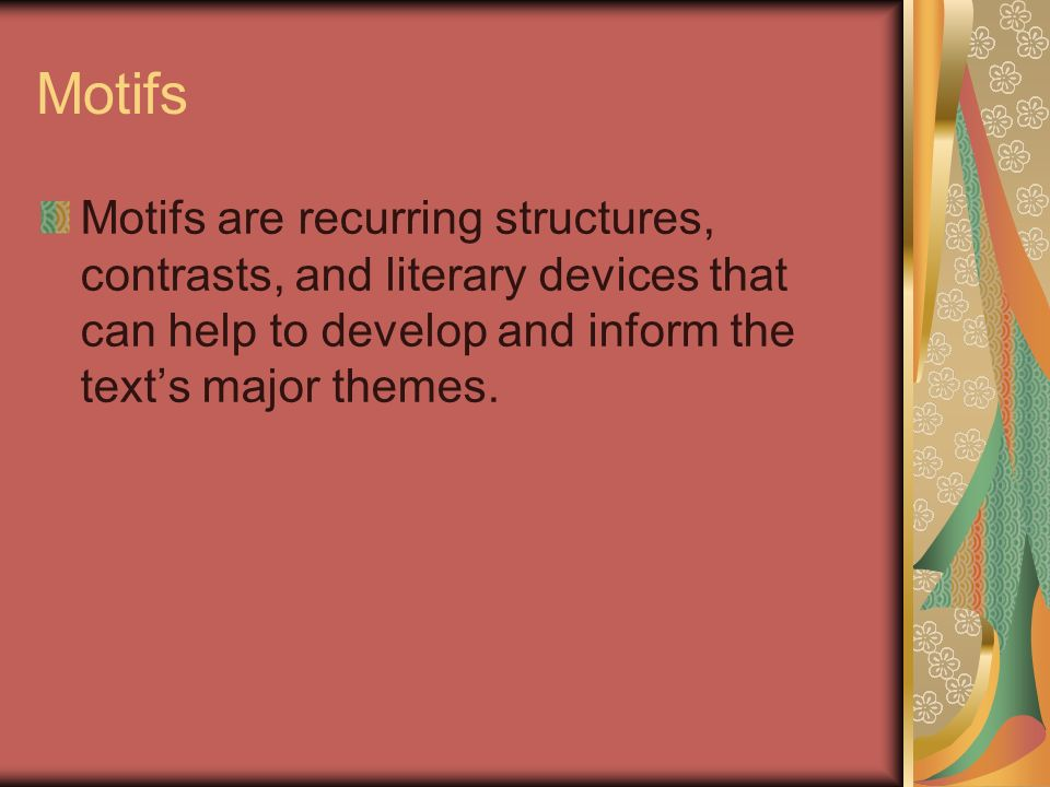 Motifs Motifs are recurring structures, contrasts, and literary devices that can help to develop and inform the text's major themes.
