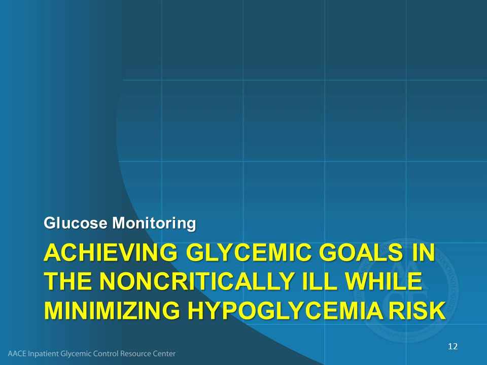 Glucose Monitoring Achieving Glycemic Goals in the Noncritically Ill while Minimizing Hypoglycemia risk.