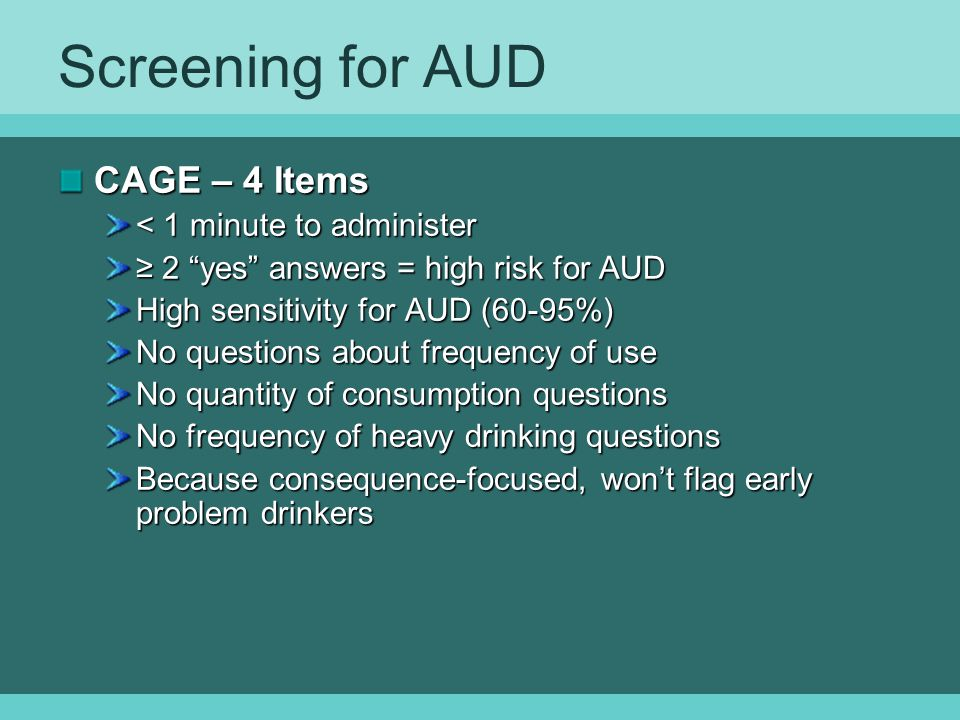 Screening for AUD CAGE – 4 Items < 1 minute to administer