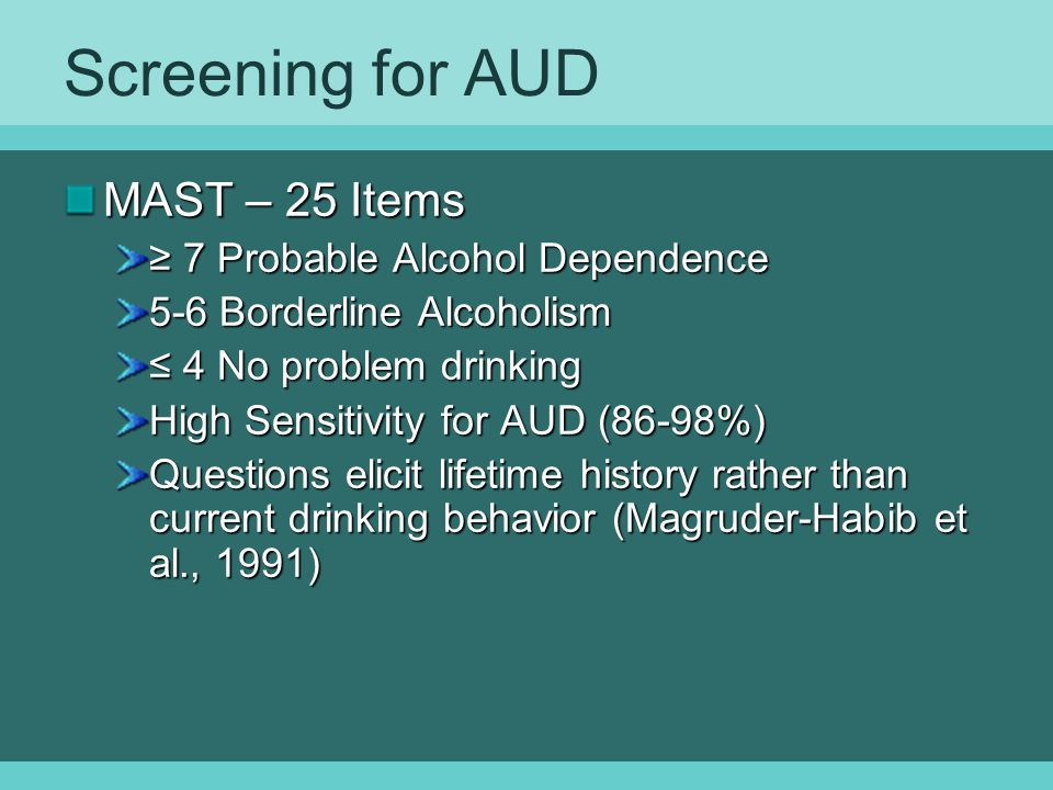 Screening for AUD MAST – 25 Items ≥ 7 Probable Alcohol Dependence
