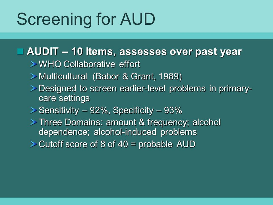 Screening for AUD AUDIT – 10 Items, assesses over past year