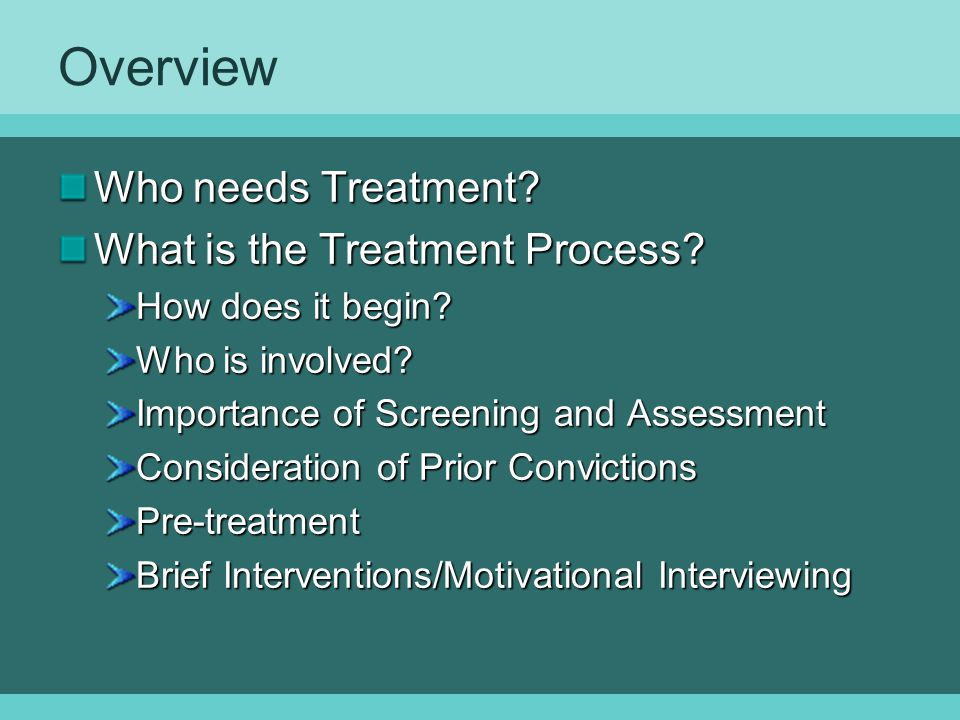 Overview Who needs Treatment What is the Treatment Process