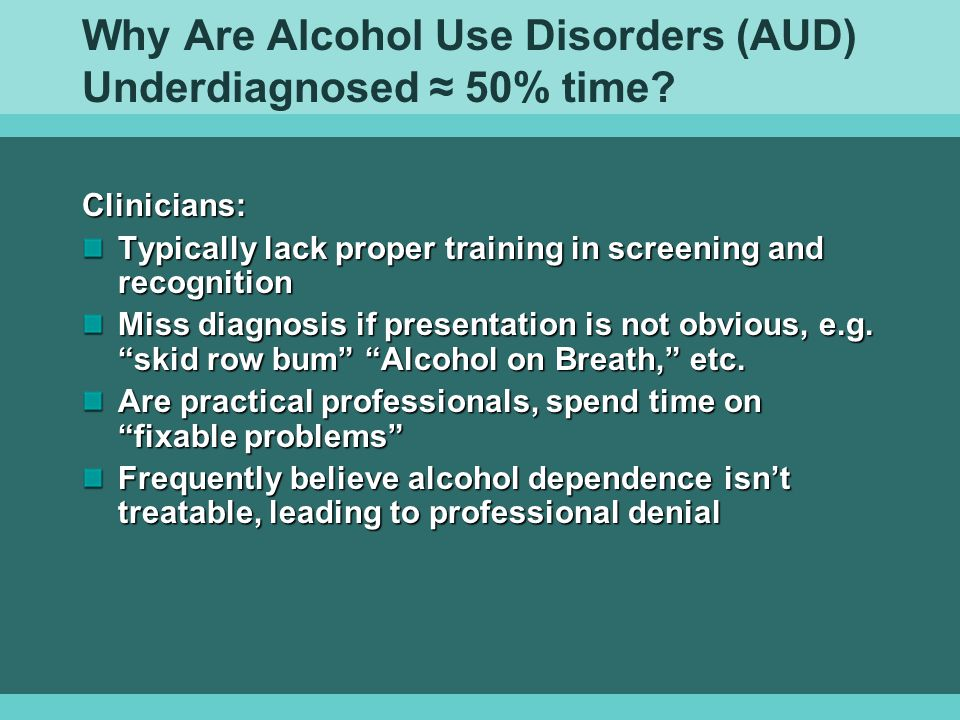 Why Are Alcohol Use Disorders (AUD) Underdiagnosed ≈ 50% time