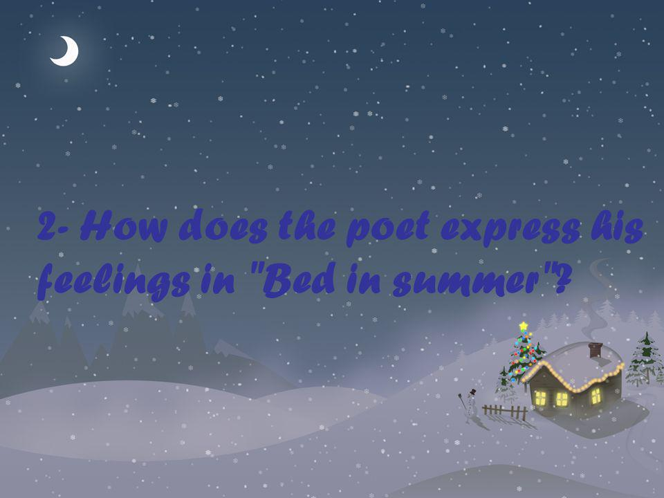 2- How does the poet express his feelings in Bed in summer