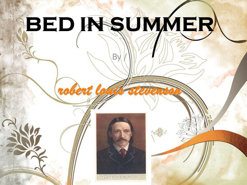 BED IN SUMMER By / robert louis stevenson
