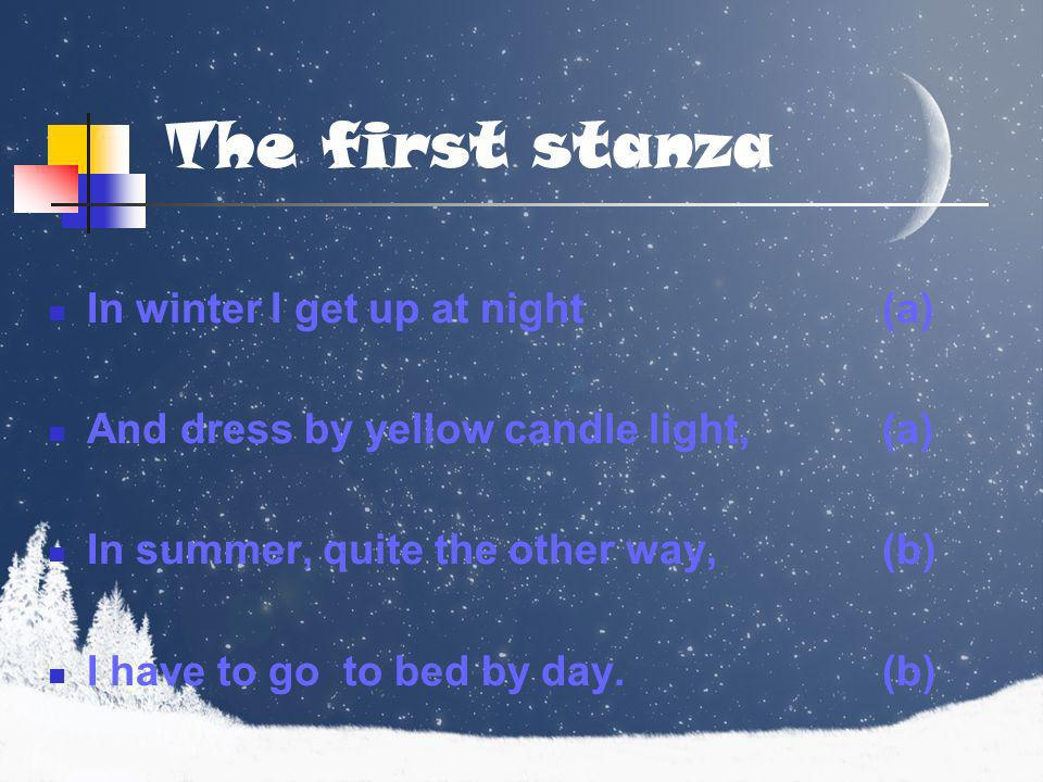 The first stanza In winter I get up at night (a)