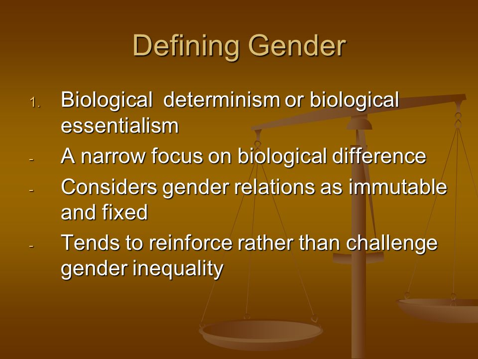 Defining Gender Biological determinism or biological essentialism