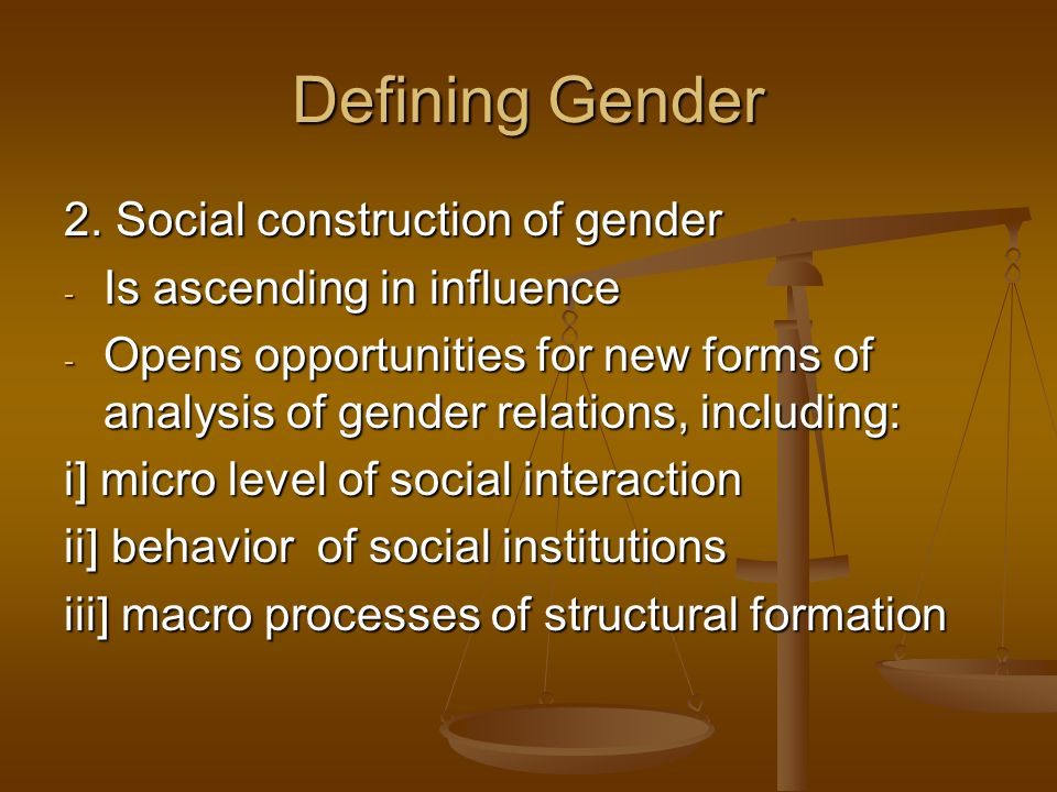 Defining Gender 2. Social construction of gender