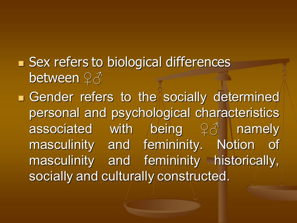 Sex refers to biological differences between ♀♂