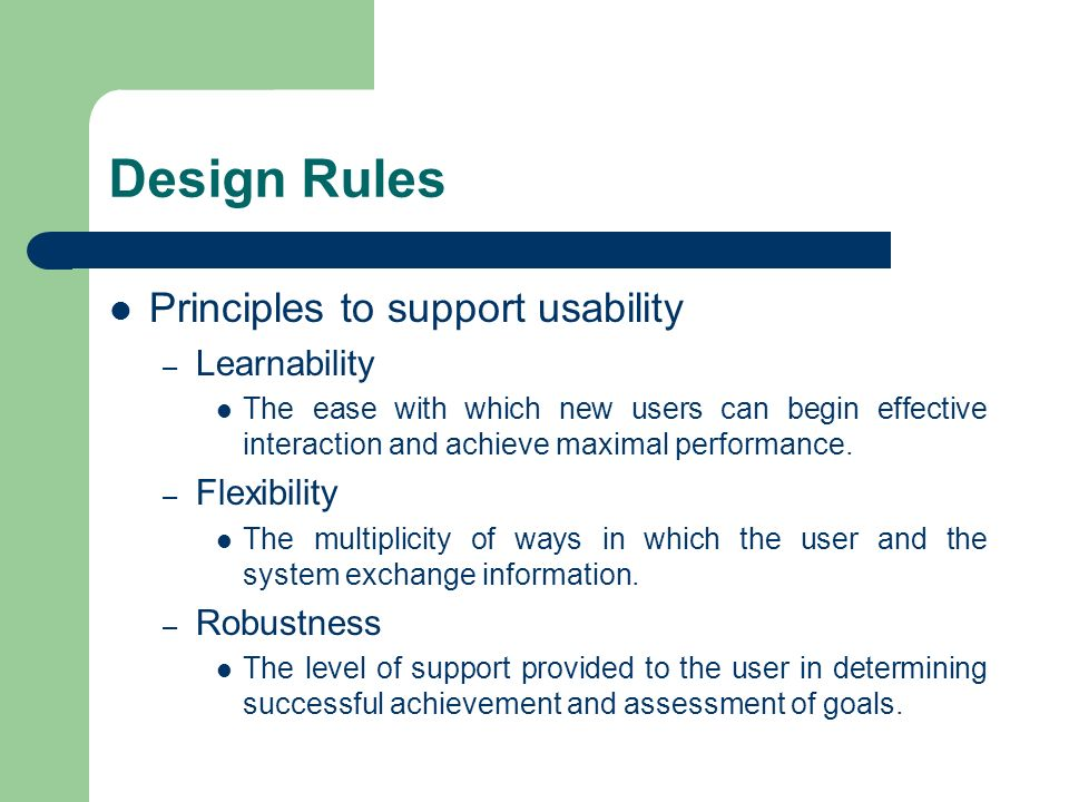 Design Rules Principles to support usability Learnability Flexibility