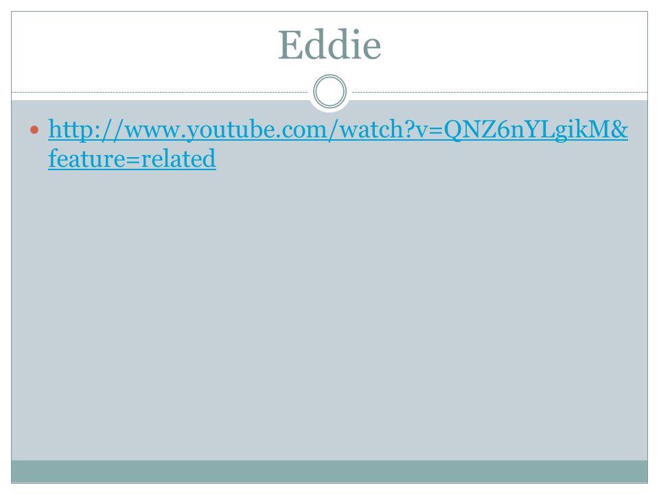 Eddie http://www.youtube.com/watch v=QNZ6nYLgikM&feature=related