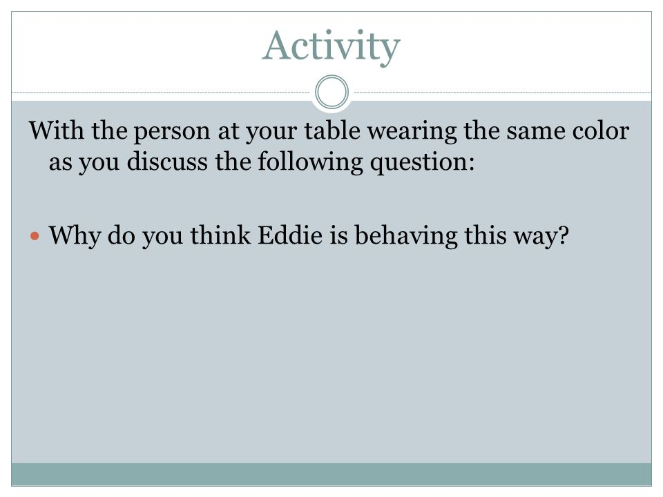 Activity With the person at your table wearing the same color as you discuss the following question: