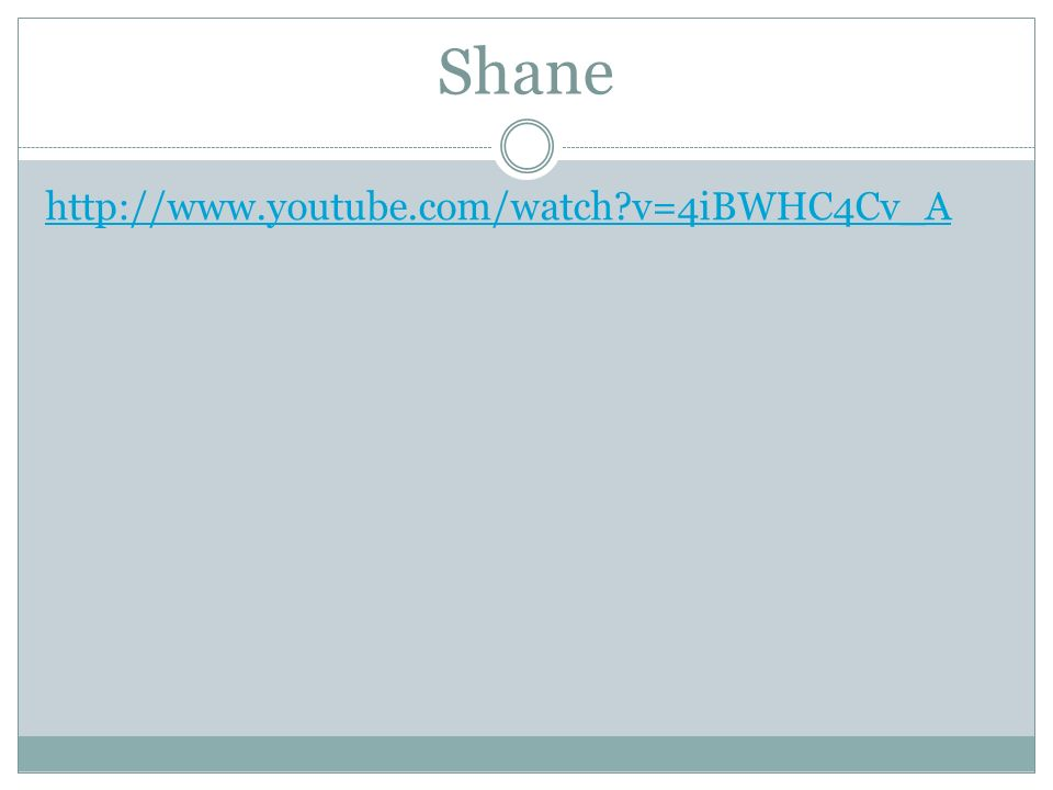 Shane http://www.youtube.com/watch v=4iBWHC4Cv_A