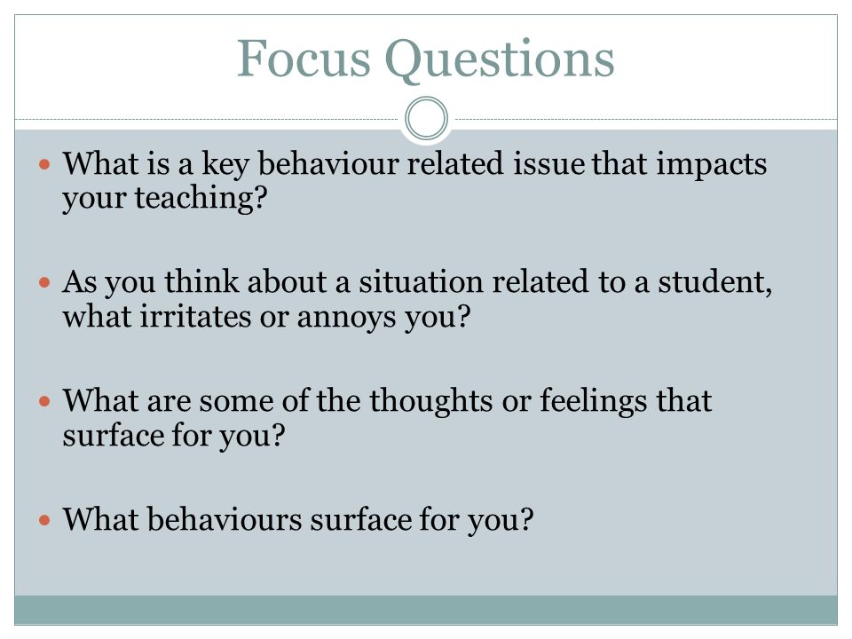 Focus Questions What is a key behaviour related issue that impacts your teaching