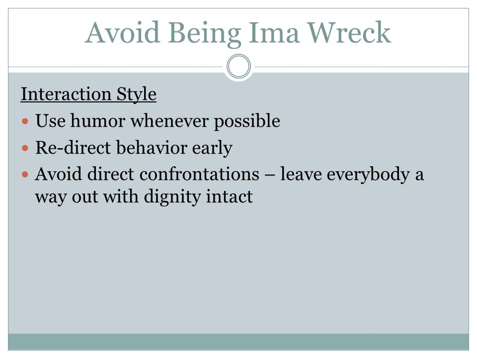 Avoid Being Ima Wreck Interaction Style Use humor whenever possible