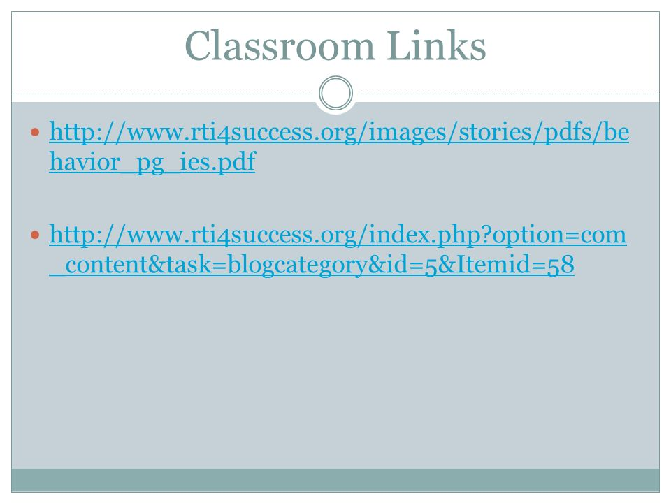 Classroom Links http://www.rti4success.org/images/stories/pdfs/behavior_pg_ies.pdf.