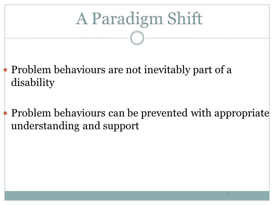 A Paradigm Shift Problem behaviours are not inevitably part of a disability.