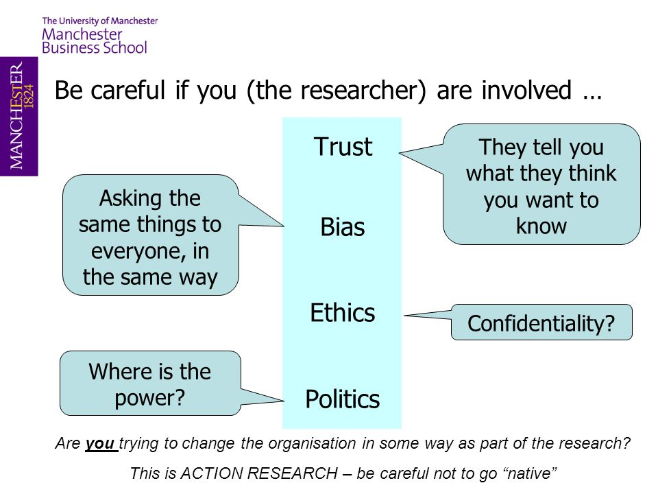 Be careful if you (the researcher) are involved …