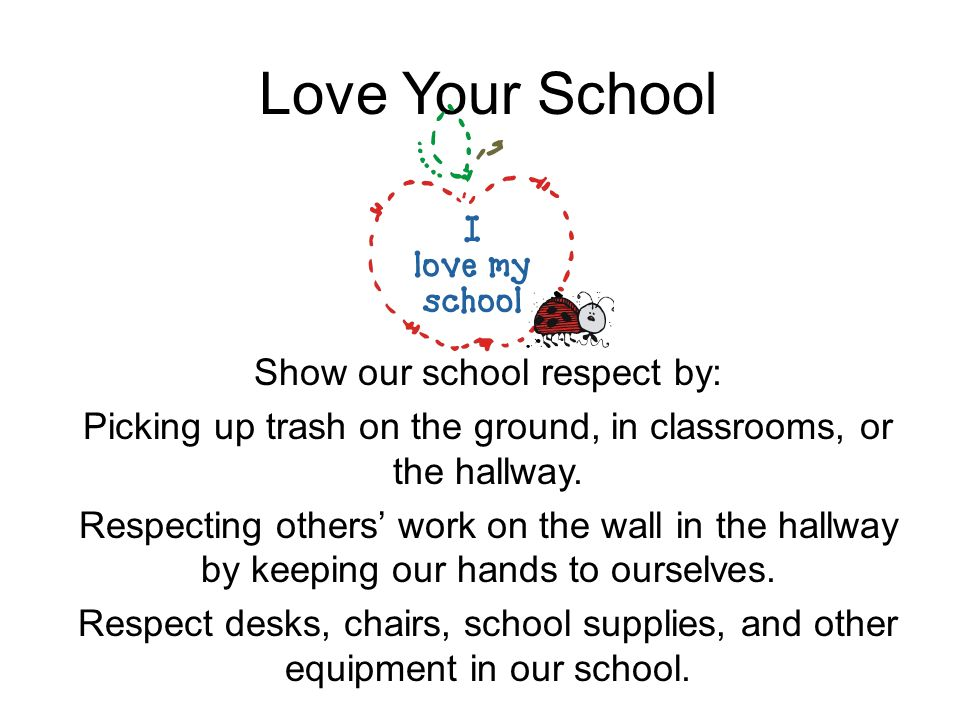 Love Your School Show our school respect by: