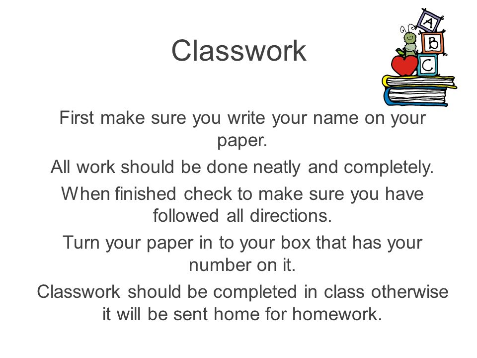 Classwork First make sure you write your name on your paper.