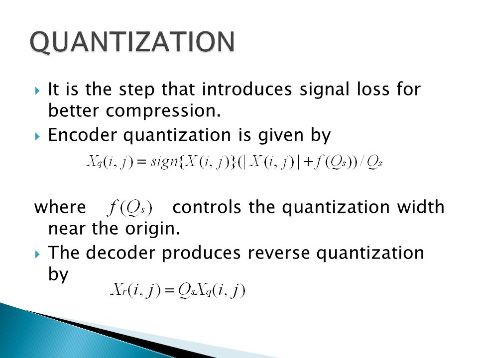 QUANTIZATIONIt is the step that introduces signal loss for better compression. Encoder quantization is given by.