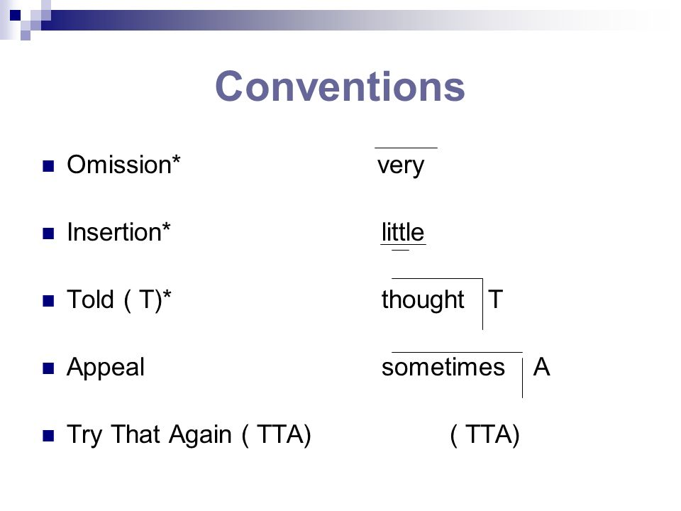 Conventions Omission* very Insertion* little Told ( T)* thought T