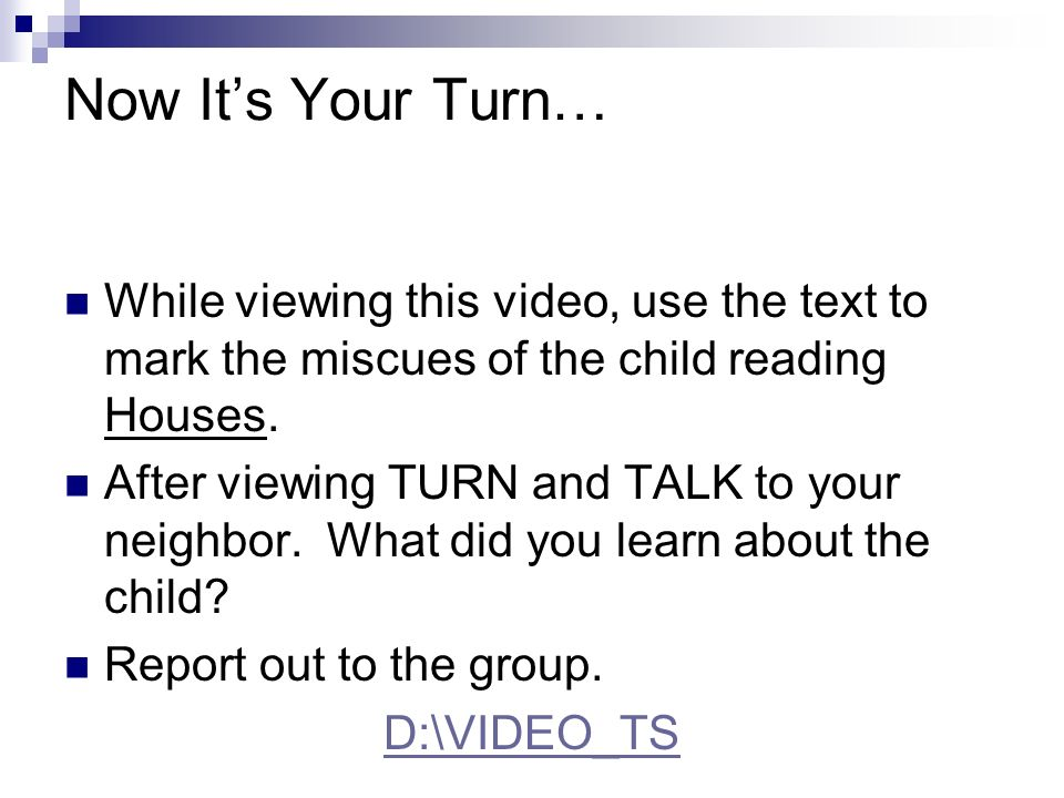 Now It's Your Turn… While viewing this video, use the text to mark the miscues of the child reading Houses.