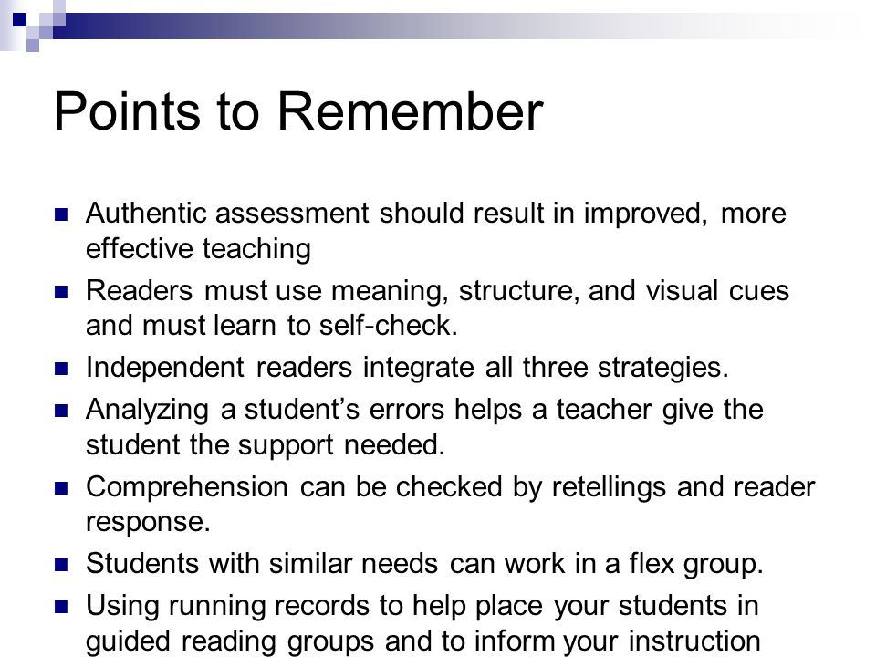 Points to Remember Authentic assessment should result in improved, more effective teaching.