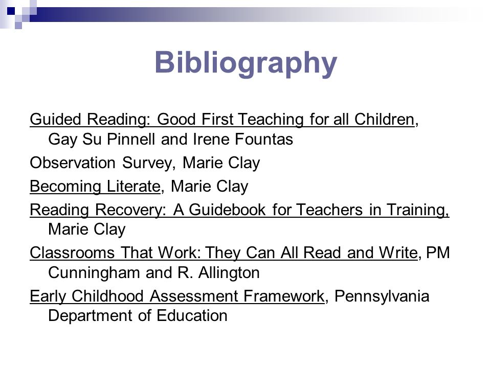 BibliographyGuided Reading: Good First Teaching for all Children, Gay Su Pinnell and Irene Fountas.